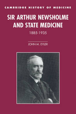 Sir Arthur Newsholme and State Medicine, 1885-1935 - Cambridge Studies in the History of Medicine (Paperback)