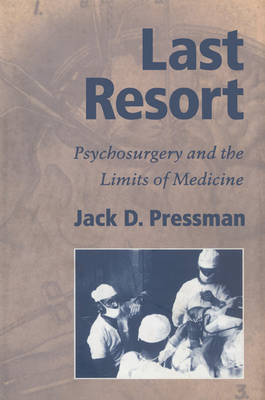 Last Resort: Psychosurgery and the Limits of Medicine - Cambridge Studies in the History of Medicine (Paperback)