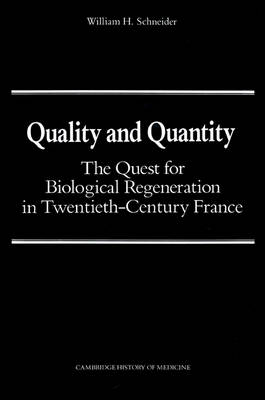 Quality and Quantity: The Quest for Biological Regeneration in Twentieth-Century France - Cambridge Studies in the History of Medicine (Paperback)