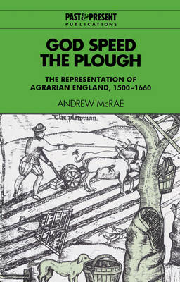 God Speed the Plough: The Representation of Agrarian England, 1500-1660 - Past and Present Publications (Paperback)