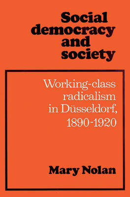 Social Democracy and Society: Working Class Radicalism in Dusseldorf, 1890-1920 (Paperback)