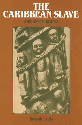 The Caribbean Slave: A Biological History - Studies in Environment and History (Paperback)