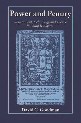 Power and Penury: Government, Technology and Science in Philip II's Spain (Paperback)