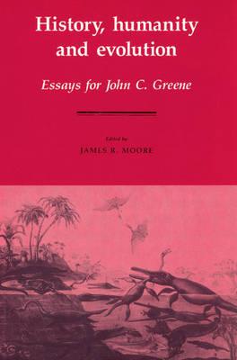 History, Humanity and Evolution: Essays for John C. Greene (Paperback)