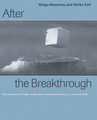 After the Breakthrough: The Emergence of High-Temperature Superconductivity as a Research Field (Paperback)