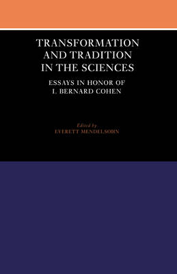 Transformation and Tradition in the Sciences: Essays in Honour of I Bernard Cohen (Paperback)