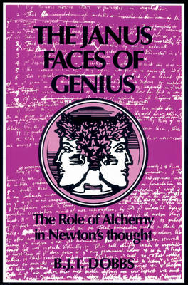 The Janus Faces of Genius: The Role of Alchemy in Newton's Thought (Paperback)
