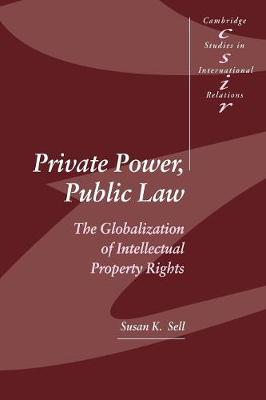 Private Power, Public Law: The Globalization of Intellectual Property Rights - Cambridge Studies in International Relations 88 (Paperback)