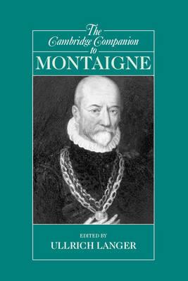 Cambridge Companions to Philosophy: The Cambridge Companion to Montaigne (Paperback)