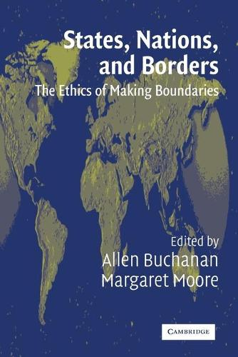 States, Nations and Borders: The Ethics of Making Boundaries (Paperback)