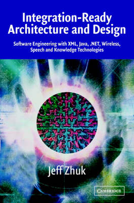 Integration-Ready Architecture and Design: Software Engineering with XML, Java, .NET, Wireless, Speech, and Knowledge Technologies (Paperback)