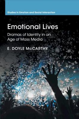 Studies in Emotion and Social Interaction: Emotional Lives: Dramas of Identity in an Age of Mass Media (Paperback)