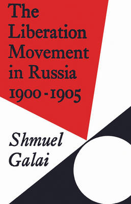 The Liberation Movement in Russia 1900-1905 - Cambridge Russian, Soviet and Post-Soviet Studies 10 (Paperback)