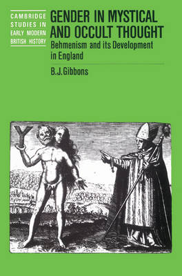 Cambridge Studies in Early Modern British History: Gender in Mystical and Occult Thought: Behmenism and its Development in England (Paperback)
