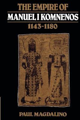 The Empire of Manuel I Komnenos, 1143-1180 (Paperback)