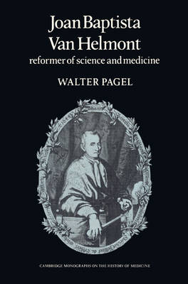 Joan Baptista Van Helmont: Reformer of Science and Medicine - Cambridge Studies in the History of Medicine (Paperback)