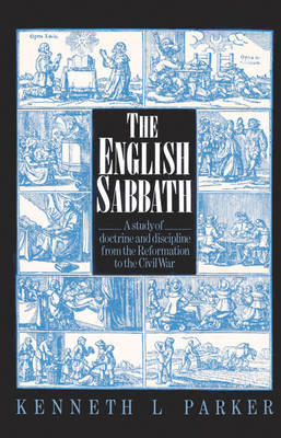 The English Sabbath: A Study of Doctrine and Discipline from the Reformation to the Civil War (Paperback)