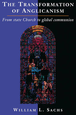 The Transformation of Anglicanism: From State Church to Global Communion (Paperback)