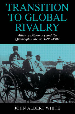 Transition to Global Rivalry: Alliance Diplomacy and the Quadruple Entente, 1895-1907 (Paperback)