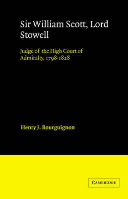 Sir William Scott, Lord Stowell: Judge of the High Court of Admiralty, 1798-1828 - Cambridge Studies in English Legal History (Paperback)