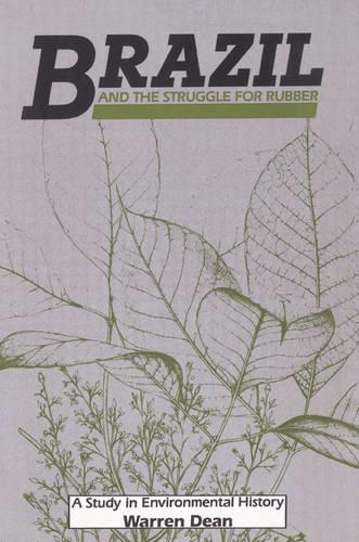 Studies in Environment and History: Brazil and the Struggle for Rubber: A Study in Environmental History (Paperback)