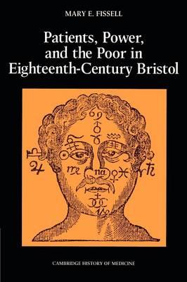 Patients, Power and the Poor in Eighteenth-Century Bristol - Cambridge Studies in the History of Medicine (Paperback)