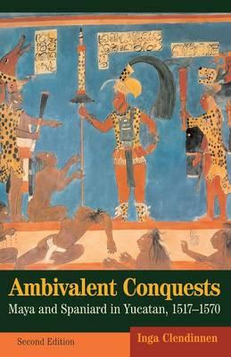 Ambivalent Conquests: Maya and Spaniard in Yucatan, 1517-1570 - Cambridge Latin American Studies 61 (Paperback)