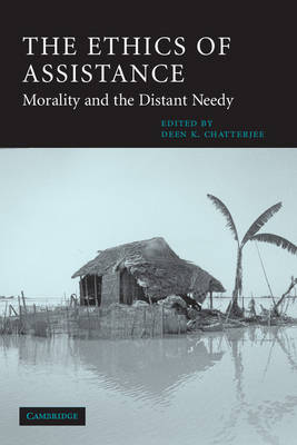 The Ethics of Assistance: Morality and the Distant Needy - Cambridge Studies in Philosophy and Public Policy (Paperback)
