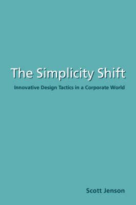 The Simplicity Shift: Innovative Design Tactics in a Corporate World (Paperback)