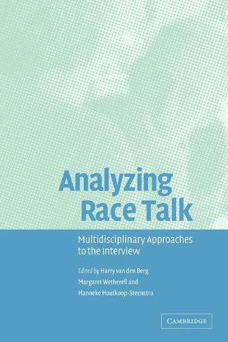 Analyzing Race Talk: Multidisciplinary Perspectives on the Research Interview (Paperback)