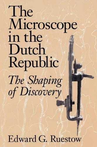 The Microscope in the Dutch Republic: The Shaping of Discovery (Paperback)