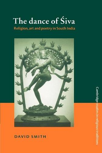 Cambridge Studies in Religious Traditions: The Dance of Siva: Religion, Art and Poetry in South India Series Number 7 (Paperback)