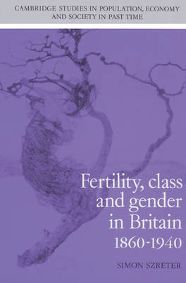Fertility, Class and Gender in Britain, 1860-1940 - Cambridge Studies in Population, Economy and Society in Past Time 27 (Paperback)