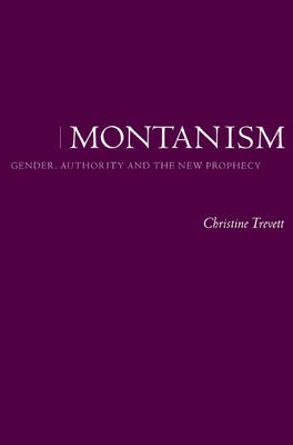 Montanism: Gender, Authority and the New Prophecy (Paperback)