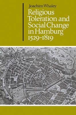 Religious Toleration and Social Change in Hamburg, 1529-1819 - Cambridge Studies in Early Modern History (Paperback)