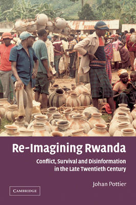 Re-Imagining Rwanda: Conflict, Survival and Disinformation in the Late Twentieth Century - African Studies (Paperback)
