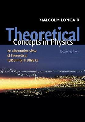 Theoretical Concepts in Physics: An Alternative View of Theoretical Reasoning in Physics (Paperback)