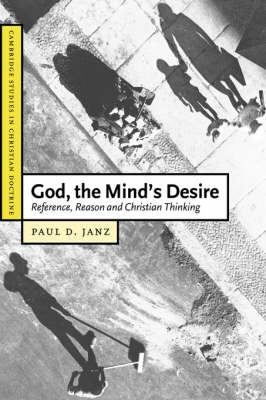 God, the Mind's Desire: Reference, Reason and Christian Thinking - Cambridge Studies in Christian Doctrine (Paperback)