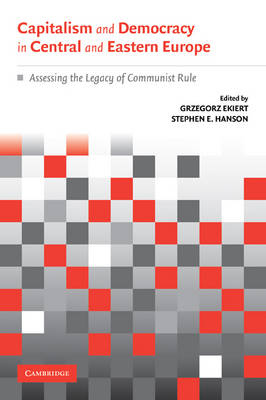 Capitalism and Democracy in Central and Eastern Europe: Assessing the Legacy of Communist Rule (Paperback)
