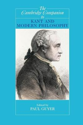 Cambridge Companions to Philosophy: The Cambridge Companion to Kant and Modern Philosophy (Paperback)
