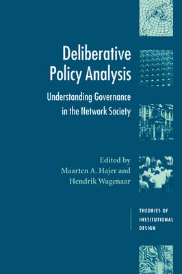 Deliberative Policy Analysis: Understanding Governance in the Network Society - Theories of Institutional Design (Paperback)