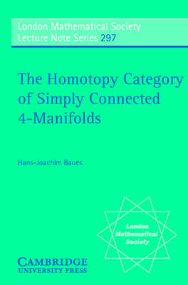 London Mathematical Society Lecture Note Series: The Homotopy Category of Simply Connected 4-Manifolds Series Number 297 (Paperback)