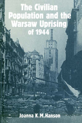 The Civilian Population and the Warsaw Uprising of 1944 (Paperback)