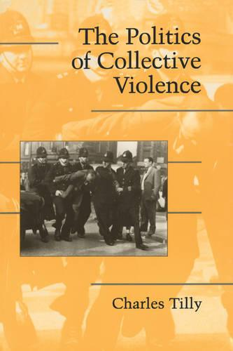 The Politics of Collective Violence - Cambridge Studies in Contentious Politics (Paperback)