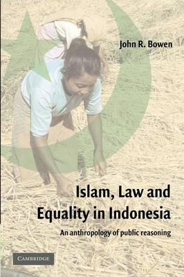 Islam, Law, and Equality in Indonesia: An Anthropology of Public Reasoning (Paperback)