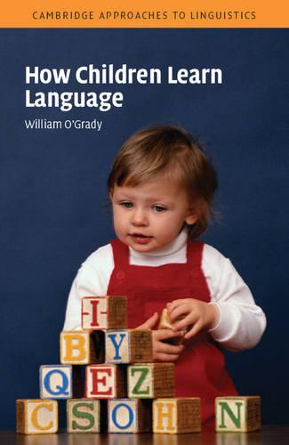 How Children Learn Language - Cambridge Approaches to Linguistics (Paperback)