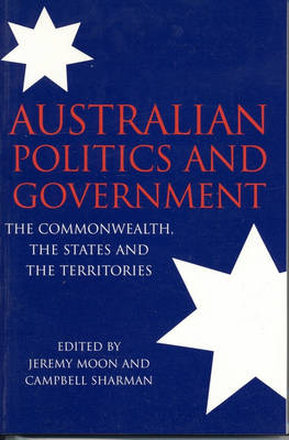 Australian Politics and Government: The Commonwealth, the States and the Territories (Paperback)