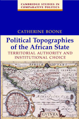 Political Topographies of the African State: Territorial Authority and Institutional Choice - Cambridge Studies in Comparative Politics (Paperback)