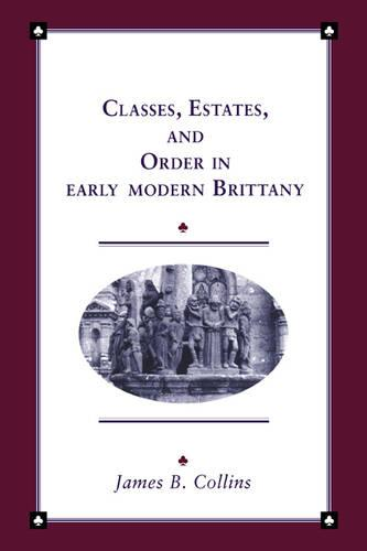 Classes, Estates and Order in Early-Modern Brittany - Cambridge Studies in Early Modern History (Paperback)