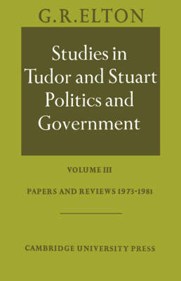 Studies in Tudor and Stuart Politics and Government: Volume 3, Papers and Reviews 1973-1981 (Paperback)